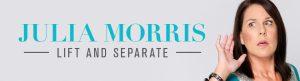 Julia Morris portrait - Lift and Separate show title