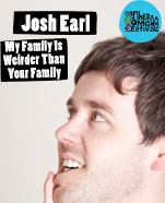 Josh Earl – My Family is Weirder Than Your Family