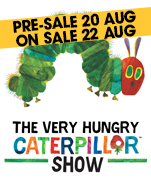The Very Hungry Caterpillar Show, Wednesday 10 October 2018