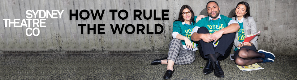 How to Rule the World, 3–6 April 2019