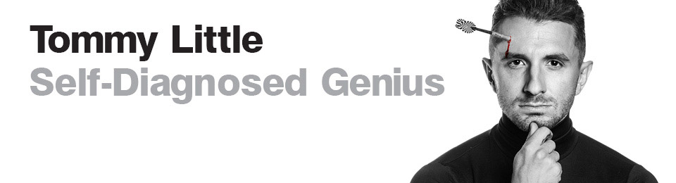 Tommy Little Self–Diagnosed Genius
