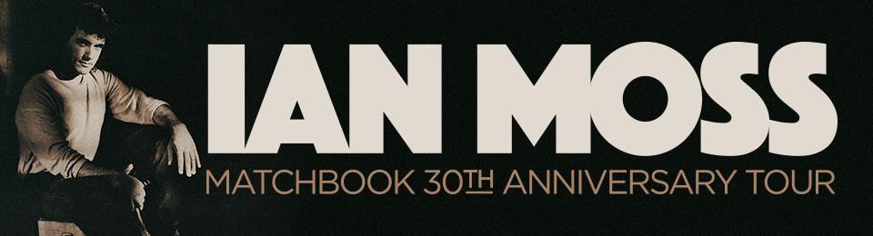 Ian Moss: Matchbook 30th Anniversary Tour