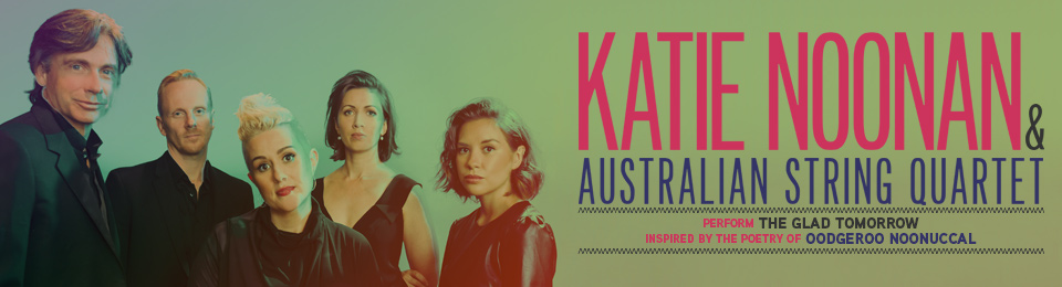 'The Glad Tomorrow' Performed by Katie Noonan & The Australian String Quartet