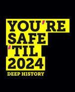 You're Safe 'Til 2024: Deep History